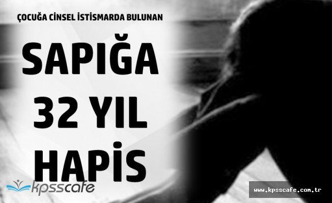 14 Yaşındaki Çocuğa Tecavüz Eden Sapığa 32 Yıl Hapis Cezası