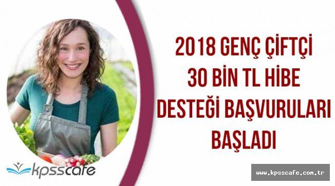 2018 Genç Çiftçi 30 Bin TL Hibe Desteği Başvuruları Başladı (Başvuru Şartları ve Projeler)