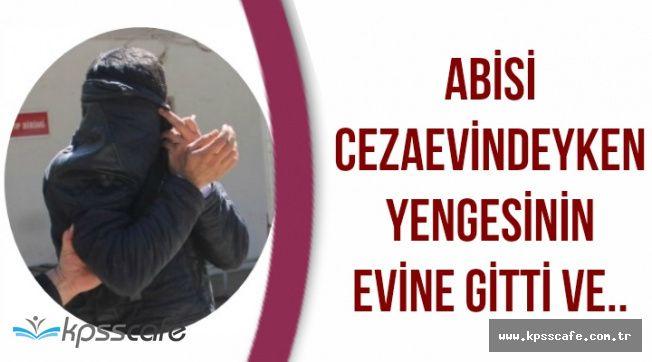 Adana'da Skandal: Abisi Cezaevindeyken Yengesinin Evine Gitti ve..