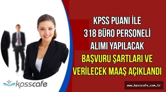 318 Büro Personeli Alımında KPSS-Mezuniyet Şartı ile Memura Verilecek Maaş Açıklandı