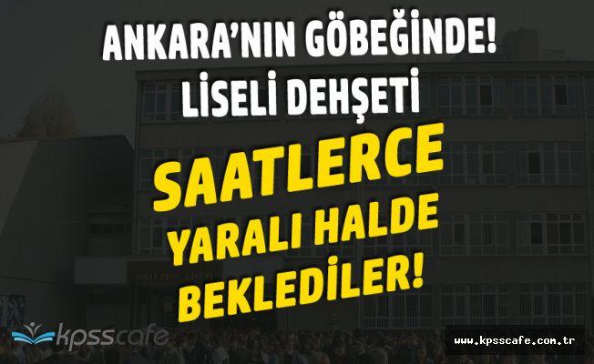 Ankara Anıttepe Lisesi'nde Dehşet! 4 Yaralı