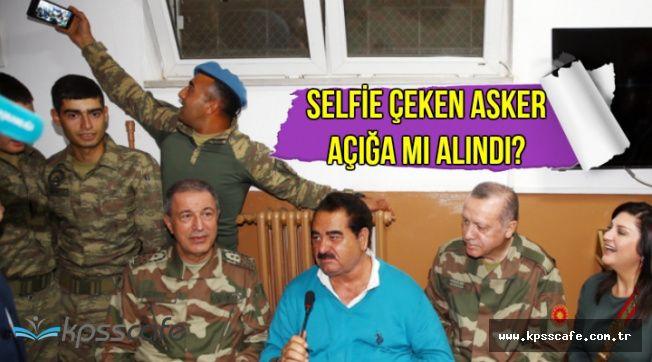 Selfie Çeken Asker Açığa mı Alındı? Son Dakika Açıklaması Geldi