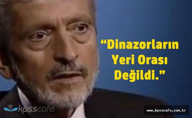 Mustafa Tuna : Dinazorları Ben Kaldırmadım