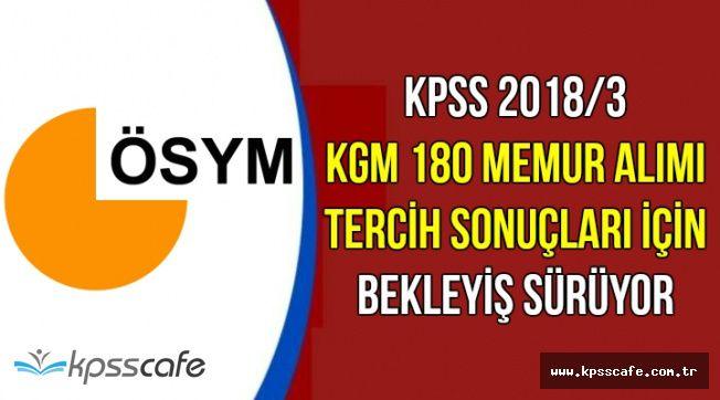 KPSS 2018/3 KGM 180 Memur Alımı Tercih Sonuçları Ne Zaman Açıklanacak?