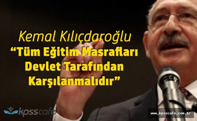 Kılıçdaroğlu : Bütün Eğitim Harcamaları Devlet Tarafından Karşılanmalı