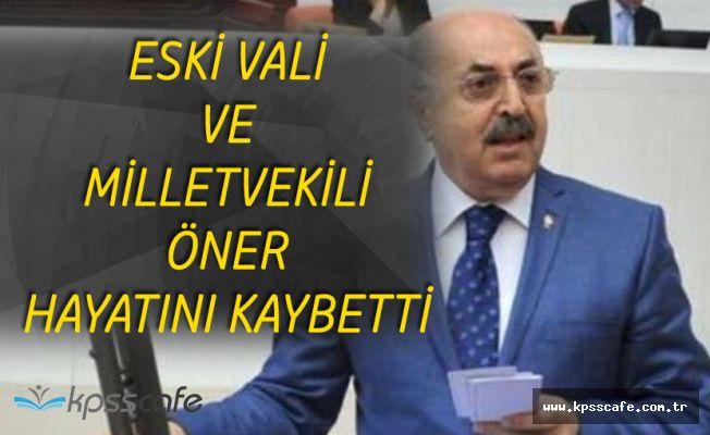 Eski Vali ve Milletvekili Ali Haydar Öner Hayatını Kaybetti