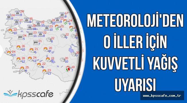 Meteoroloji'den O İller İçin Kuvvetli Yağış Uyarısı (Haritalı Hava Durumu)