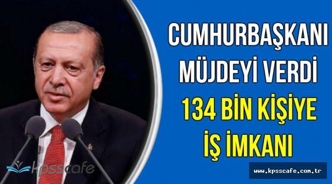 Cumhurbaşkanı Müjdeyi Verdi: 134 Bin Kişiye İş İmkanı