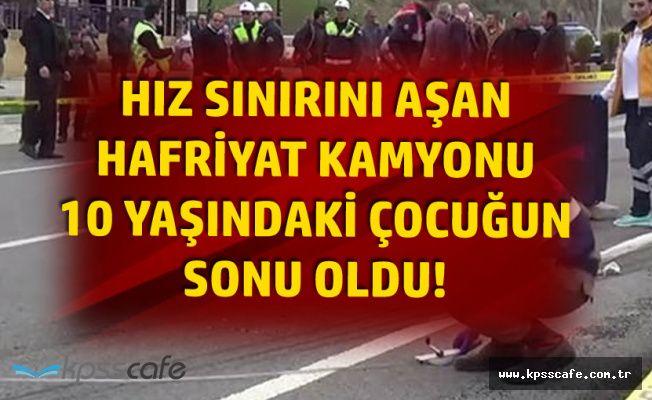 Yozgat'da Hafriyat Kamyonu Dehşeti! 10 Yaşındaki Çocuk Feci Şekilde Can Verdi