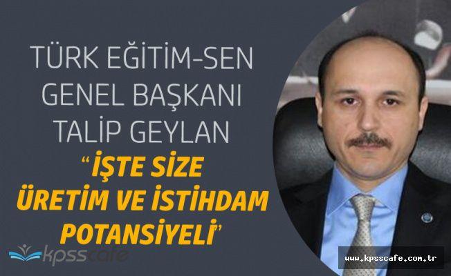 Türk Eğitim Sen Genel Başkanı Geylan : Öğretmen Adayları da Teşvik Bekliyor