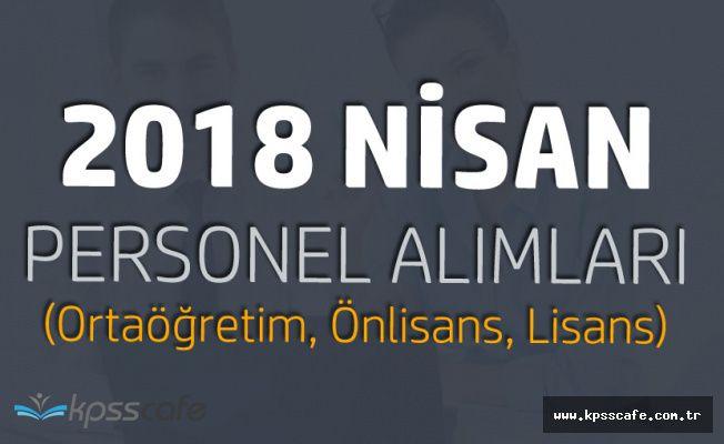2018 Nisan Ortaöğretim, Önlisans, Lisans Personel Alımları (Asker, Memur, Sözleşmeli Personel ... )
