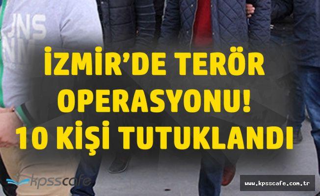 İzmir'de Bölücü Terör Propagası Yapan 10 Kişi Tutuklandı