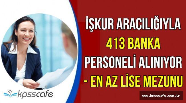 İŞKUR'da Yayımlandı: 9 Banka En Az Lise Mezunu 413 Banka Personeli ve Memuru Alımı Yapıyor