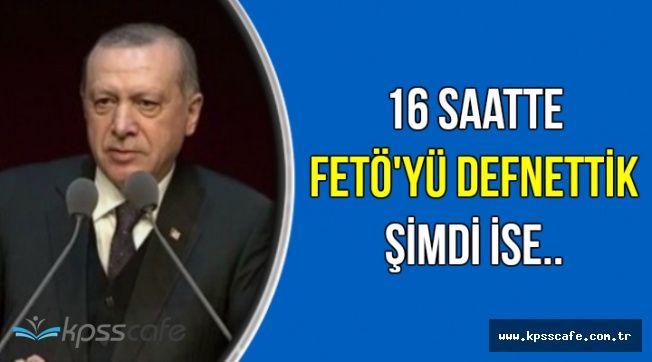"""Erdoğan'dan Flaş Açıklama: """"16 Saatte FETÖ'yü Temizledik Şimdi ise..."""""""