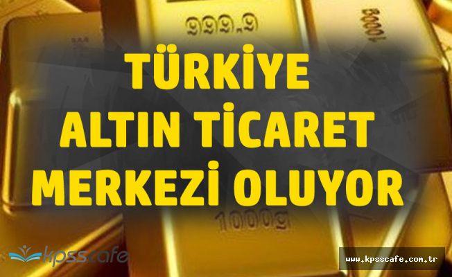 Ekonomi Bakanı Nihat Zeybekçi : Türkiye Altın Ticareti Merkezi Haline Geliyor