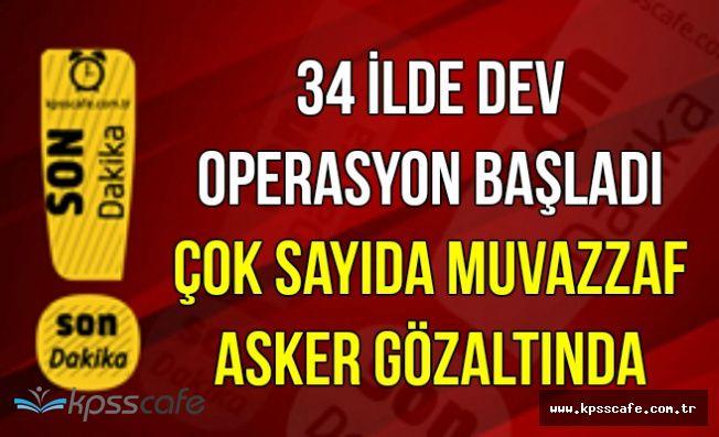 34 İlde Dev Operasyon Başladı: Subaylar Gözaltına Alınıyor
