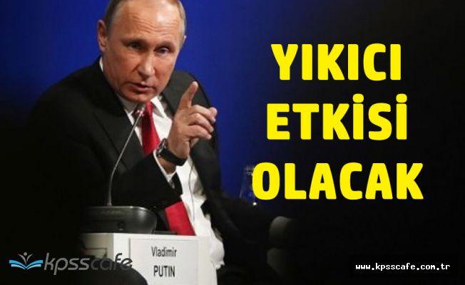 Rusya Devlet Başkanı Putin: Yıkıcı Etkisi Olacak