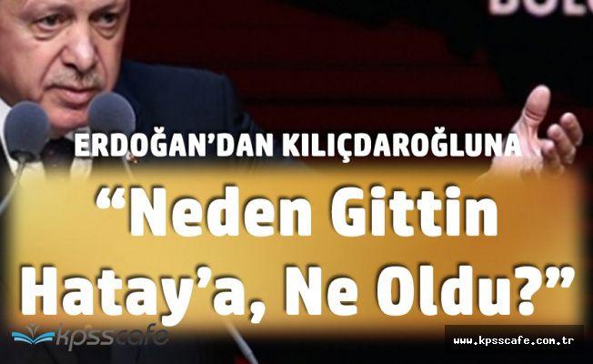 Cumhurbaşkanı Erdoğan'dan Kılıçdaroğlu'na 'Neden Gittin Hatay'a, Ne İşin Var?'