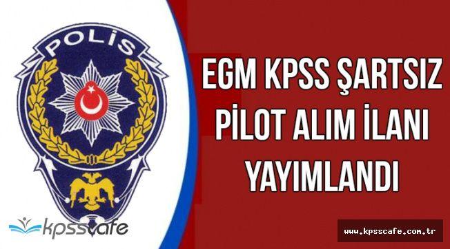 Az Önce Yayımlandı: EGM KPSS Şartsız Pilot Alımı Yapacak