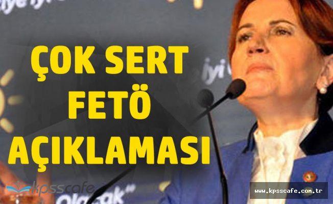İYİ Parti Kurucu Genel Başkanı Akşener'den Çok Sert FETÖ Açıklaması