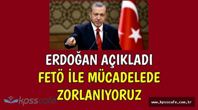 """Erdoğan: """"FETÖ ile Mücadelede Zorlanıyoruz"""""""