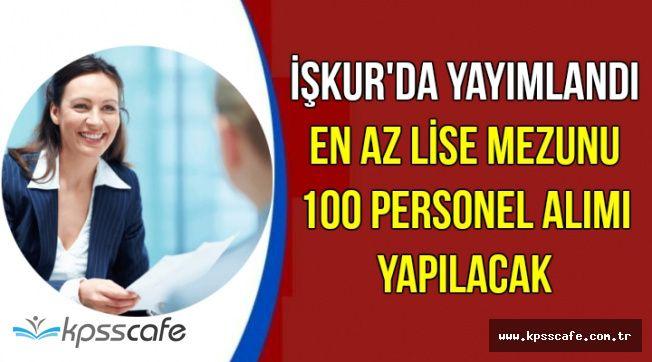 Az Önce İŞKUR'da Yayımlandı: En Az Lise Mezunu 100 Personel Alımı
