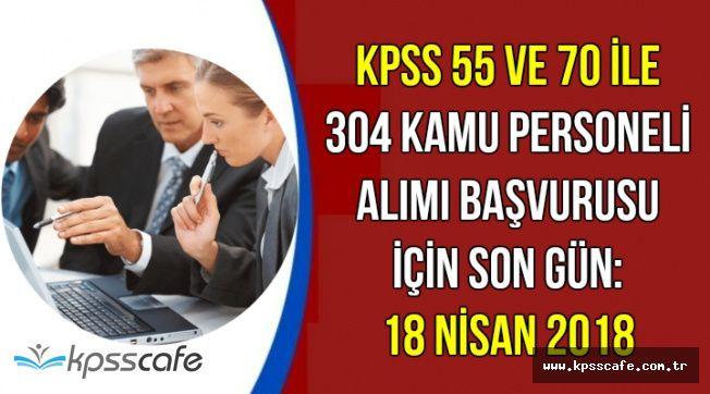 KPSS 55 ve 70 ile 304 Kamu Personel Alımı Başvuru Son Günü: 18 Nisan 2018