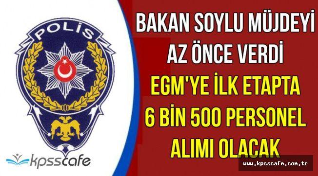 Süleyman Soylu: EGM'ye İlk Etapta KPSS'siz 6 Bin 500 Personel Alımı Olacak