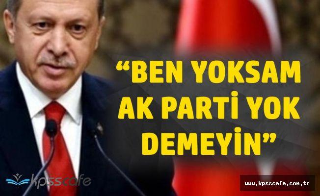 Cumhurbaşkanı : Kimse 'Ben Yoksam AK Parti Yok' Demesin