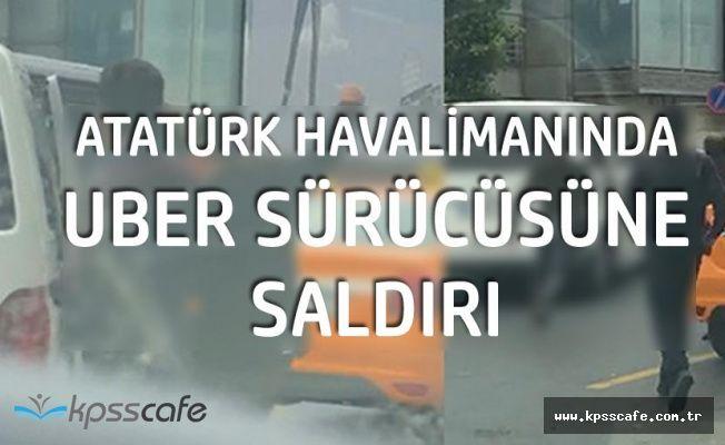 Atatürk Havalimanında Uber Sürücüsüne Saldırdılar
