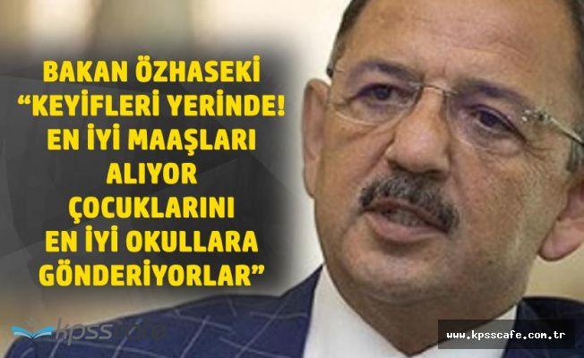 Özhaseki : Hepsinin Ankara'da Keyfi Yerinde, Yüksek Maaş Alıyorlar