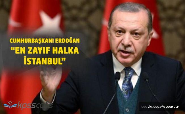Cumhurbaşkanı Erdoğan: En Zayıf Halka İstanbul