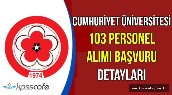 Cumhuriyet Üniversitesi En Az Lise Mezunu 103 Personel Alımı Başvuru Detayları