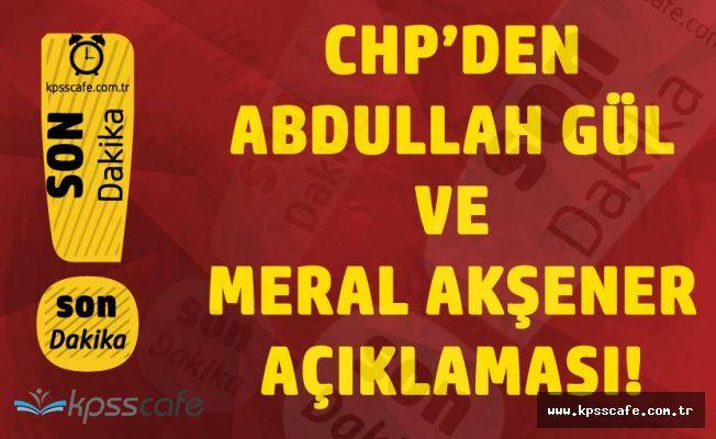 Son Dakika: CHP'den Abdullah Gül ve Akşener Açıklaması