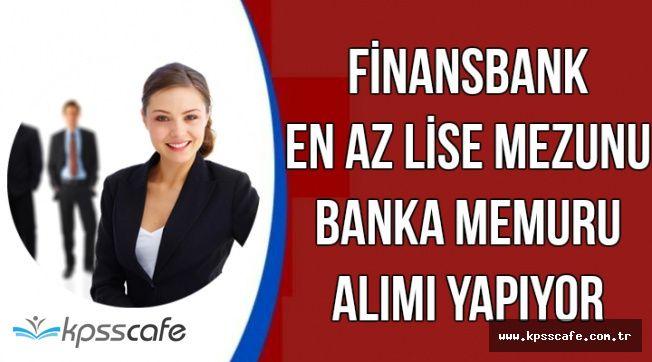 İŞKUR'da Yayımlandı: Finansbank Lise Mezunu-Üniversite Öğrencisi Banka Memuru Alıyor