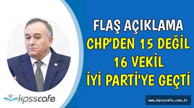 Flaş Açıklama: CHP'den 15 Değil 16 Vekil İYİ Parti'ye Geçti