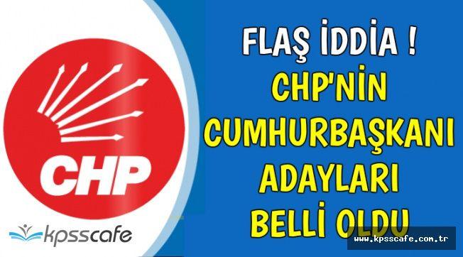 Flaş İddia: İşte CHP'nin Cumhurbaşkanı Adayları
