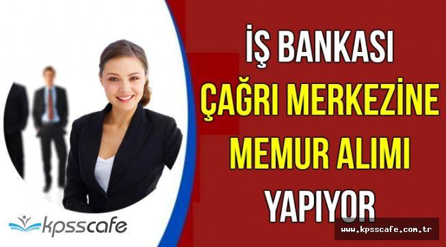 İş Bankası Çağrı Merkezine Memur Alımı Yapıyor   KPSS'siz Alımlar