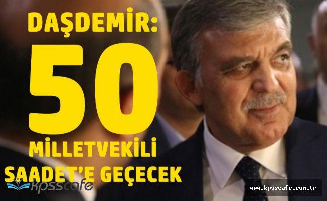Daşdemir : Abdullah Gül Aday Olursa AK Partili 50 Milletvekili Saadet'e Geçecek