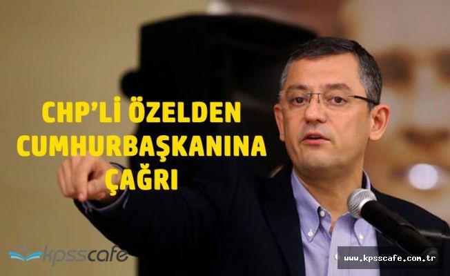 CHP'li Özel'den Cumhurbaşkanı'na Çağrı
