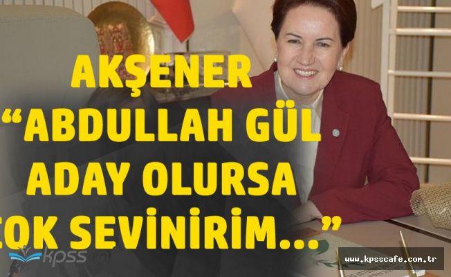"""İYİ Parti Lideri Akşener: """"Abdullah Gül'ün Adaylığından Mutluluk Duyarım, Ama..."""""""