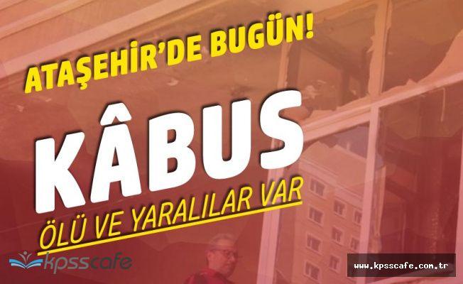 Ataşehir'de Kabus! Ölü ve Yaralılar Var