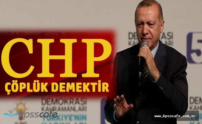 Cumhurbaşkanı Erdoğan: CHP Çöplük Demektir