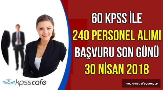 60 KPSS Puanı ile 240 Kamu Personel Alımı Başvurusu İçin Son Gün: 30 Nisan 2018