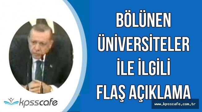 """Flaş: Erdoğan'dan Bölünen Üniversiteler Açıklaması: """"Asıl Dertleri.."""""""