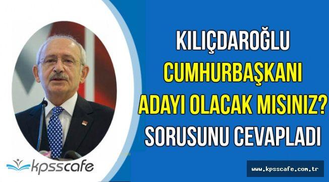 CHP Lideri 'Cumhurbaşkanı Adayı Olacak Mısınız?' Sorusunu Yanıtladı