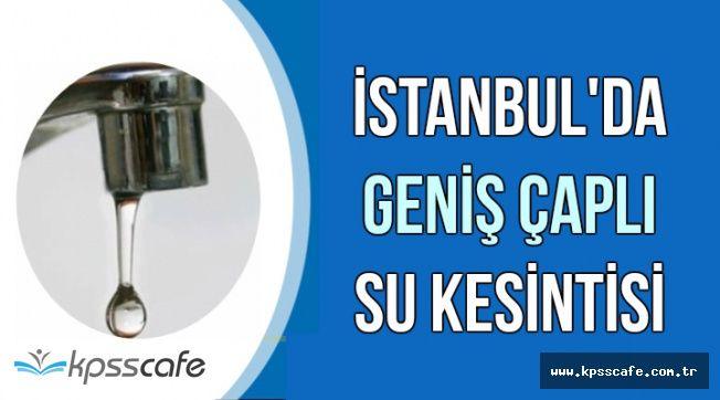 İSKİ Açıkladı: İstanbul'da Geniş Çaplı Su Kesintisi