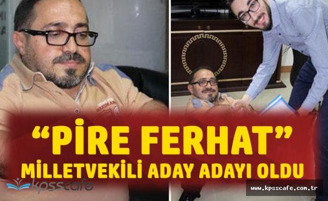 'Pire Ferhat' AK Parti'den Milletvekili Aday Adayı Oldu!