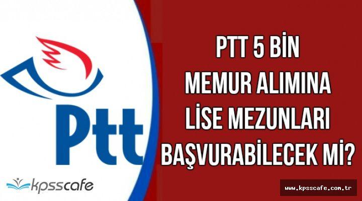 PTT KPSS'siz Memur Alımına Lise Mezunları Başvurabilecek mi?