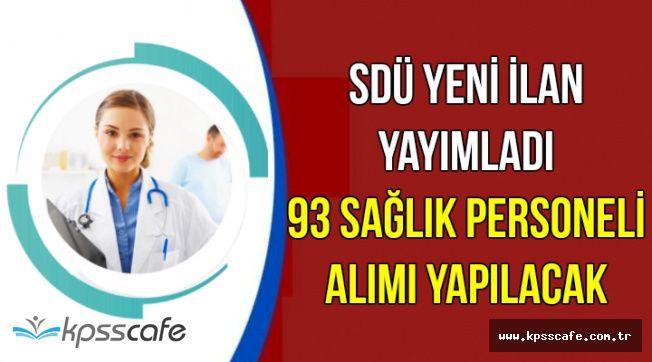 Az Önce Yayımlandı: SDÜ 93 Sağlık Personeli Alımı Yapacak
